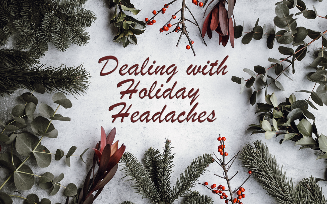 Header image reading Dealing with Holiday Headaches